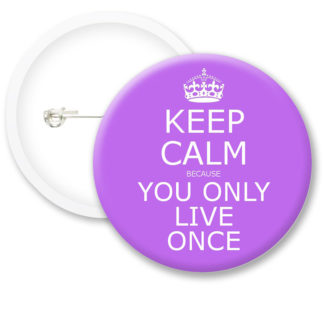Keep Calm Because You Only.. Button Badges