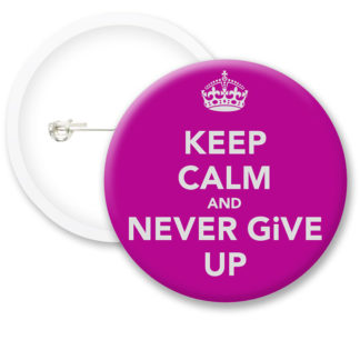 Keep Calm and Never Give Up Button Badges