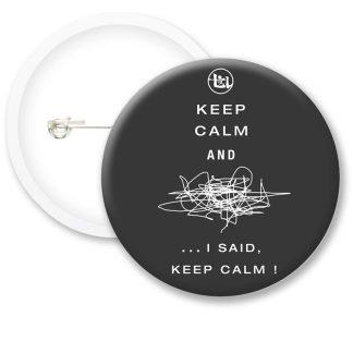 Keep Calm and I Said.. Button Badges
