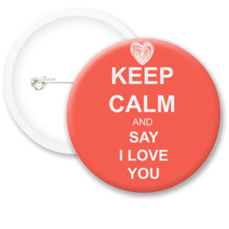 Keep Calm and Say I Love You Button Badges