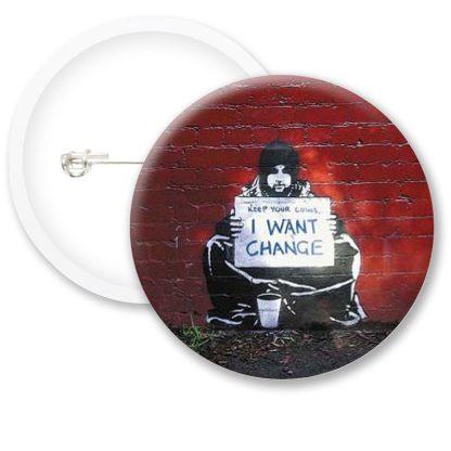 Banksy I Want Change Button Badges