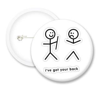 I Have Got Your Back Funny Button Badges